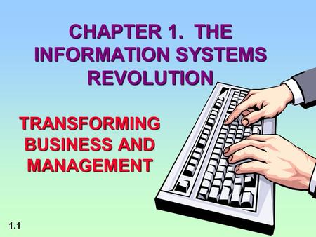 1.1 CHAPTER 1. THE INFORMATION SYSTEMS REVOLUTION TRANSFORMING BUSINESS AND MANAGEMENT.