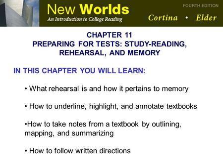 CHAPTER 11 PREPARING FOR TESTS: STUDY-READING, REHEARSAL, AND MEMORY IN THIS CHAPTER YOU WILL LEARN: What rehearsal is and how it pertains to memory How.
