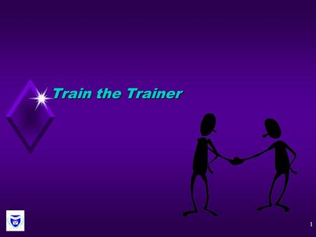 1 Train the Trainer 2 HostFacilitator u Be prepared u Be available.