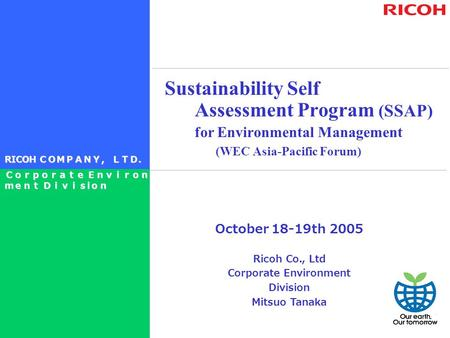 October 18-19th 2005 Ricoh Co., Ltd Corporate Environment Division Mitsuo Tanaka Sustainability Self Assessment Program (SSAP) for Environmental Management.