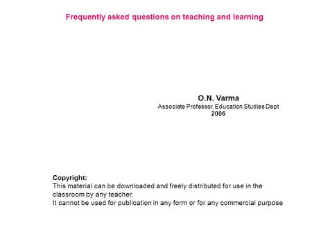 O.N. Varma Associate Professor, Education Studies Dept 2006 Copyright: This material can be downloaded and freely distributed for use in the classroom.