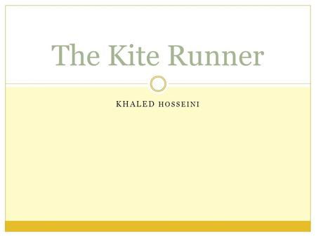 KHALED HOSSEINI The Kite Runner. About the Author: Khaled Hosseini Born 1965 in Kabul, Afghanistan Father was an Afghan Ambassador Moved to the USA in.