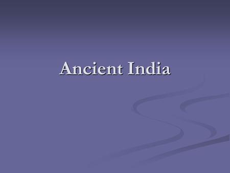 Ancient India. GEOGRAPHY India is a subcontinent, a large land mass that is somewhat separated yet still part of a continent. India is a subcontinent,