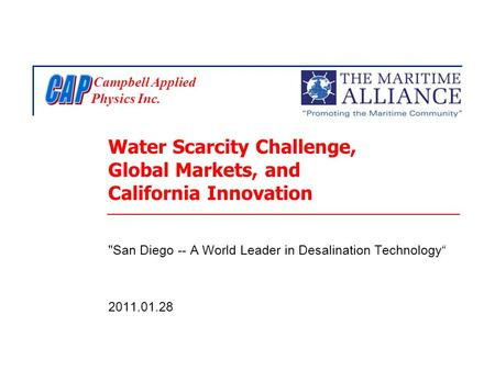 Campbell Applied Physics Inc. Water Scarcity Challenge, Global Markets, and California Innovation San Diego -- A World Leader in Desalination Technology""
