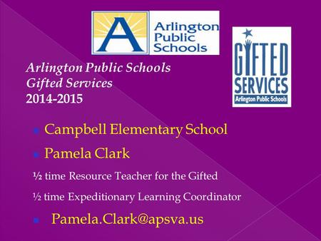Campbell Elementary School Pamela Clark ½ time Resource Teacher for the Gifted ½ time Expeditionary Learning Coordinator