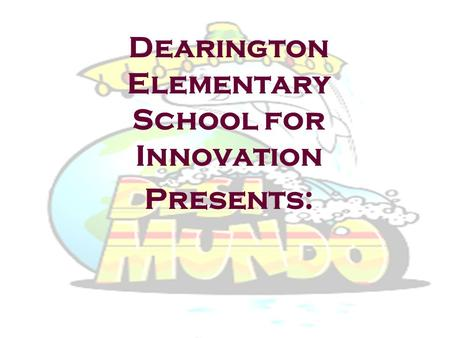 Dearington Elementary School for Innovation Presents: