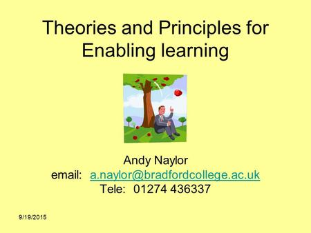 Theories and Principles for Enabling learning Andy Naylor   Tele: 01274 9/19/2015.