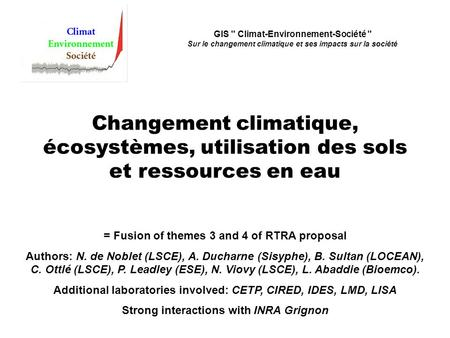 = Fusion of themes 3 and 4 of RTRA proposal Authors: N. de Noblet (LSCE), A. Ducharne (Sisyphe), B. Sultan (LOCEAN), C. Ottlé (LSCE), P. Leadley (ESE),