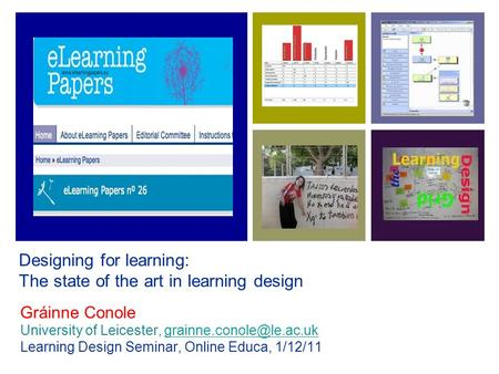 Designing for learning: The state of the art in learning design Gráinne Conole University of Leicester,