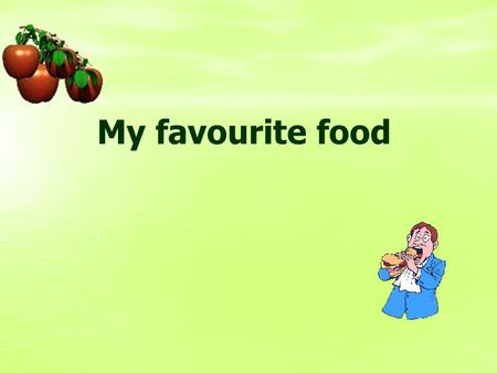 My favourite food.