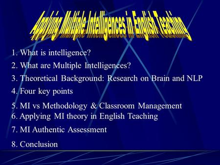 3. Theoretical Background: Research on Brain and NLP 1. What is intelligence? 2. What are Multiple Intelligences? 4. Four key points 5. MI vs Methodology.