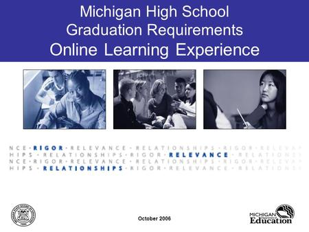 Michigan High School Graduation Requirements Online Learning Experience October 2006.