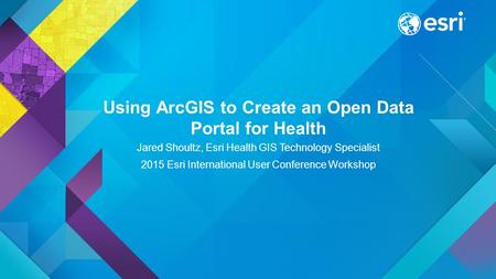 Using ArcGIS to Create an Open Data Portal for Health