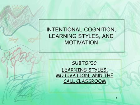 INTENTIONAL COGNITION, LEARNING STYLES, AND MOTIVATION
