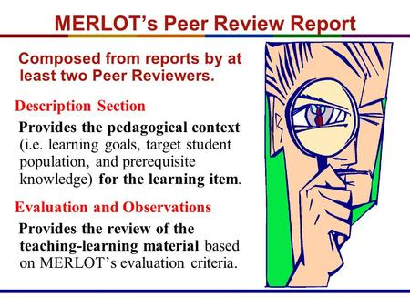 MERLOT's Peer Review Report Composed from reports by at least two Peer Reviewers. Description Section Provides the pedagogical context (i.e. learning goals,
