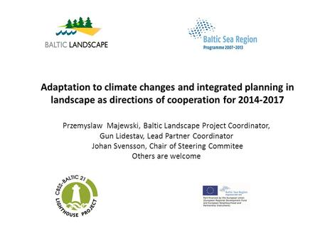 Adaptation to climate changes and integrated planning in landscape as directions of cooperation for 2014-2017 Przemyslaw Majewski, Baltic Landscape Project.