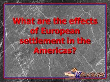 What are the effects of European settlement in the Americas?