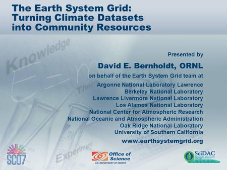 Presented by The Earth System Grid: Turning Climate Datasets into Community Resources David E. Bernholdt, ORNL on behalf of the Earth System Grid team.