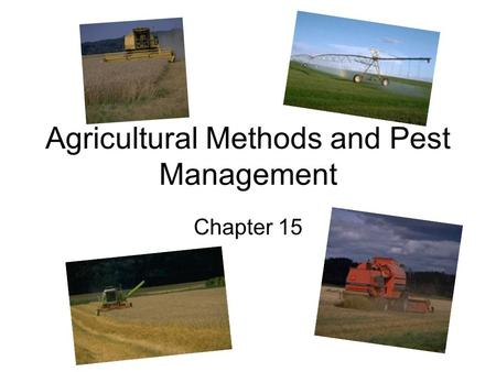 Agricultural Methods and Pest Management Chapter 15.