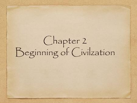 Chapter 2 Beginning of Civilzation. The Neolithic Age New Stone Age started about 10,000 years ago and lasted until about 6,000 years ago.