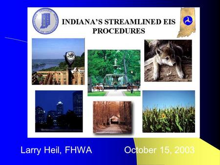 I Larry Heil, FHWA October 15, 2003 Environmental Streamlining.