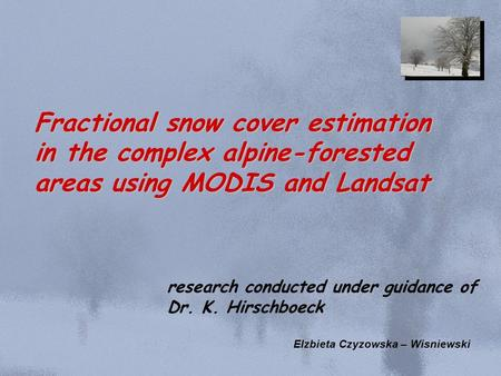 Fractional snow cover estimation in the complex alpine-forested areas using MODIS and Landsat Elzbieta Czyzowska – Wisniewski research conducted under.