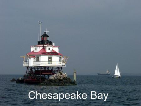 Chesapeake Bay. The Chesapeake Bay Watershed Largest estuary in the United States.