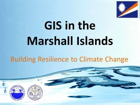 GIS in the Marshall Islands Building Resilience to Climate Change.