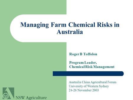 Managing Farm Chemical Risks in Australia Roger B Toffolon Program Leader, Chemical Risk Management Australia China Agricultural Forum University of Western.