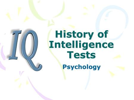 History of Intelligence Tests Psychology. Intelligence The capacity to think and reason clearly, act purposefully and effectively in adapting to the environment.