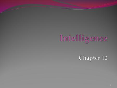 1. Intelligence What is Intelligence?  Is Intelligence One General Ability or Several Specific Abilities?  Emotional Intelligence  Intelligence and.