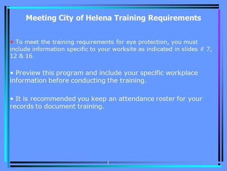 Meeting City of Helena Training Requirements To meet the training requirements for eye protection, you must include information specific to your worksite.