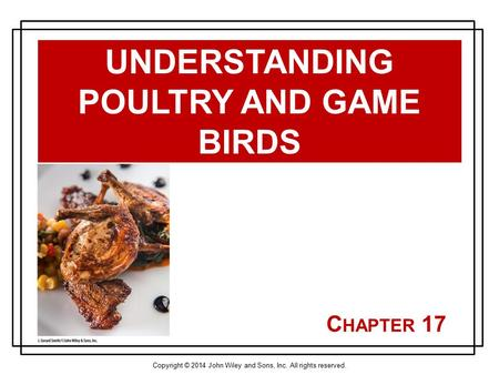Copyright © 2014 John Wiley and Sons, Inc. All rights reserved. C HAPTER 17 UNDERSTANDING POULTRY AND GAME BIRDS.