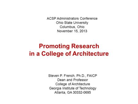 Promoting Research in a College of Architecture Steven P. French, Ph.D., FAICP Dean and Professor College of Architecture Georgia Institute of Technology.