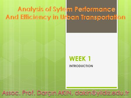 WEEK 1 INTRODUCTION. Course Objective  Students will be introduced to the concepts and the process of urban transportation planning in metropolitan areas,