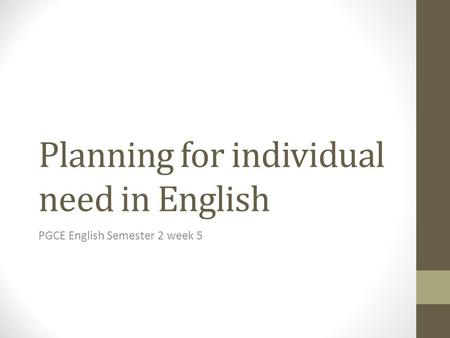 Planning for individual need in English PGCE English Semester 2 week 5.