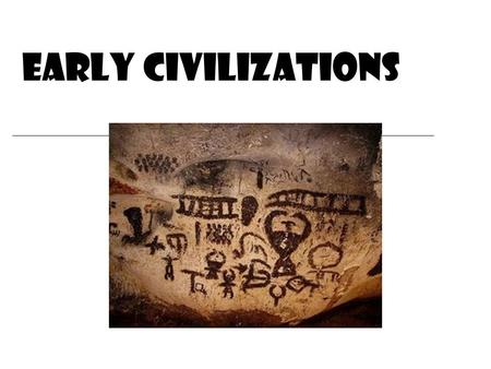 Early Civilizations. a record and explanation of what people have thought, said, and done.