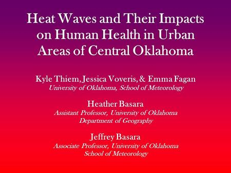 Heat Waves and Their Impacts on Human Health in Urban Areas of Central Oklahoma Kyle Thiem, Jessica Voveris, & Emma Fagan University of Oklahoma, School.