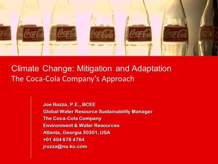 Climate Change: Mitigation and Adaptation The Coca-Cola Company's Approach Joe Rozza, P.E., BCEE Global Water Resource Sustainability Manager The Coca-Cola.