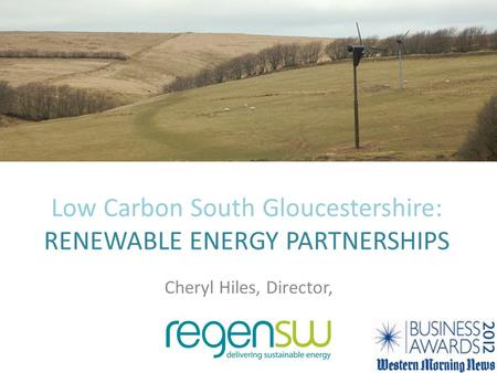 Low Carbon South Gloucestershire: RENEWABLE ENERGY PARTNERSHIPS Cheryl Hiles, Director,