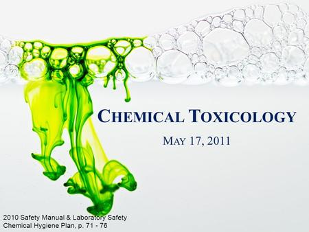 C HEMICAL T OXICOLOGY 2010 Safety Manual & Laboratory Safety Chemical Hygiene Plan, p. 71 - 76 M AY 17, 2011.