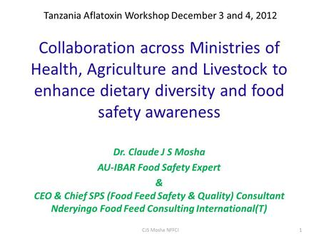 Tanzania Aflatoxin Workshop December 3 and 4, 2012 Collaboration across Ministries of Health, Agriculture and Livestock to enhance dietary diversity and.