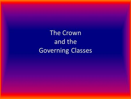 The Crown and the Governing Classes. Political stability… A consistent priority of Elizabeth and Burghley It depended on rural aristocrats to help There.