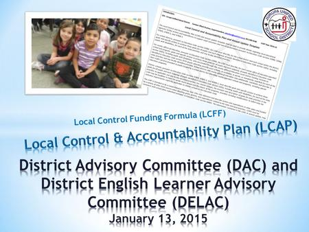 Local Control Funding Formula (LCFF). All students will be college and career ready. All students will have a safe, orderly, and inviting learning environment.