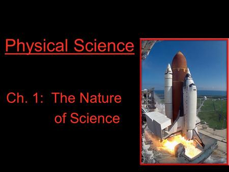 Physical Science Ch. 1: The Nature of Science. Physical Science Physical science is the study of matter and energy. Matter - mass, density, state of matter,