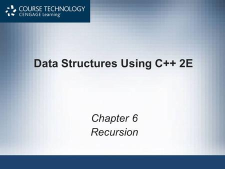 Data Structures Using C++ 2E Chapter 6 Recursion.