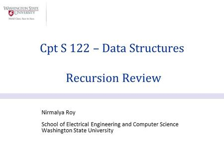 Nirmalya Roy School of Electrical Engineering and Computer Science Washington State University Cpt S 122 – Data Structures Recursion Review.