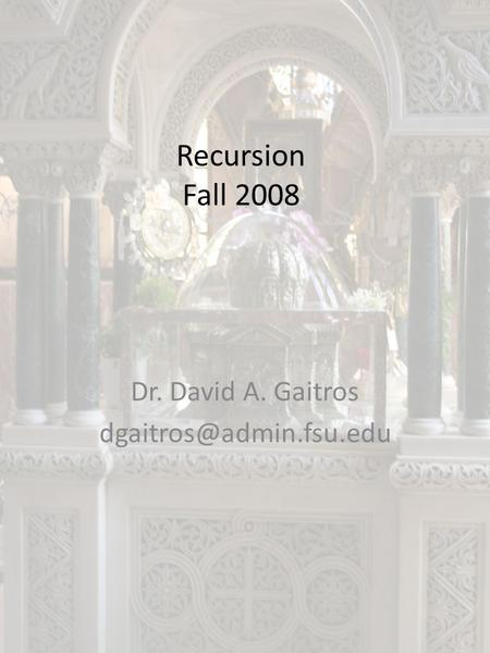 Recursion Fall 2008 Dr. David A. Gaitros