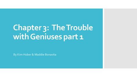 Chapter 3: The Trouble with Geniuses part 1 By Kim Huber & Maddie Bonavita.