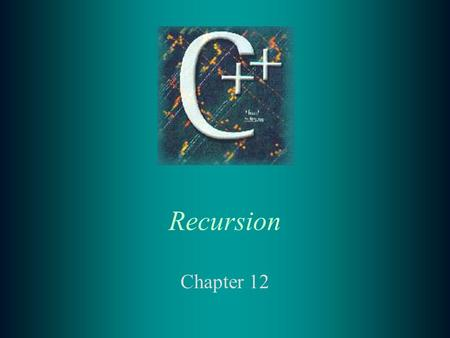 Recursion Chapter 12. 2 12.1 Nature of Recursion t Problems that lend themselves to a recursive solution have the following characteristics: –One or more.